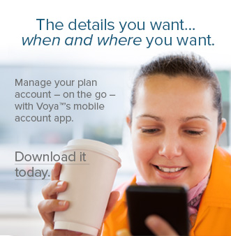 The details you want... when and where you want. Manage your plan account - on the go - with Voya's mobile account app. Download it today. Image: Girl holding coffee and smartphone, looking at smartphone.
